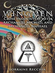 MY WINGMEN: Close encounters with Archangel Michael and Archangel Raphael (English Edition)