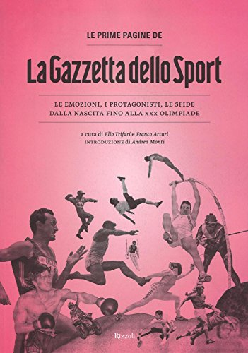 Le prime pagine de «La Gazzetta dello Sport». Le emozioni, i protagonisti, le sfide dalla nascita alla XXX Olimpiade. Ediz. illustrata (Vintage Gold Collection)