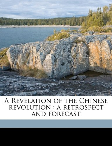 A Revelation of the Chinese revolution: a retrospect and forecast