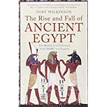 Rise and Fall of Ancient Egypt: The History of a Civilisation from 3000 BC to Cleopatra by Toby A. H. Wilkinson (2011-08-01)