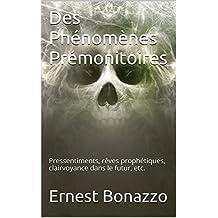 Des Phénomènes Prémonitoires: Pressentiments, rêves prophétiques, clairvoyance dans le futur, etc.