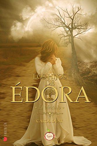 Los hijos de Édora: El vínculo por Carol Dust