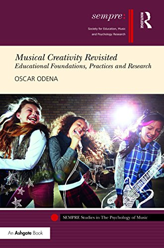 Musical Creativity Revisited: Educational Foundations, Practices and Research (SEMPRE Studies in The Psychology of Music)
