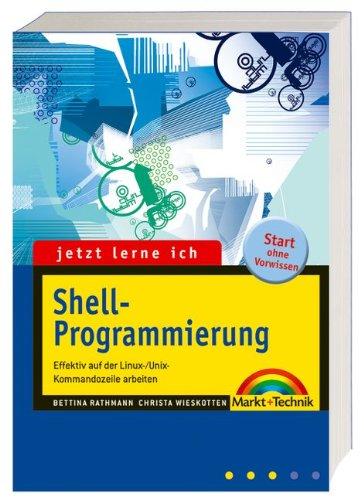Jetzt lerne ich Shell-Programmierung: Effektiv mit der Linux-/Unix-Kommandozeile arbeiten