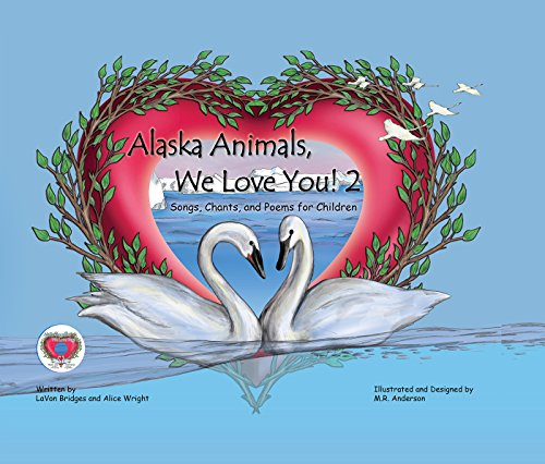Alaska Animals We Love You! 2: Songs, Chants, and Poems for Children (English Edition)