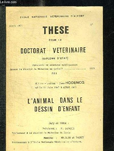 THESE POUR LE DOCTORAT VETERINAIRE - L'ANIMAL DANS LE DESSIN D'ENFANT - ANNEE 1971 par HODENCQ GILLES
