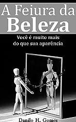 A Feiura da Beleza: Você é muito mais do que sua aparência (Portuguese Edition)
