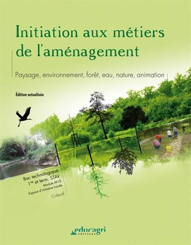 Initiation aux métiers de l'aménagement : Paysage, environnement, forêt, eau, nature, animation