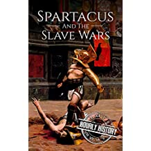Spartacus and the Slave Wars: A History From Beginning to End (English Edition)
