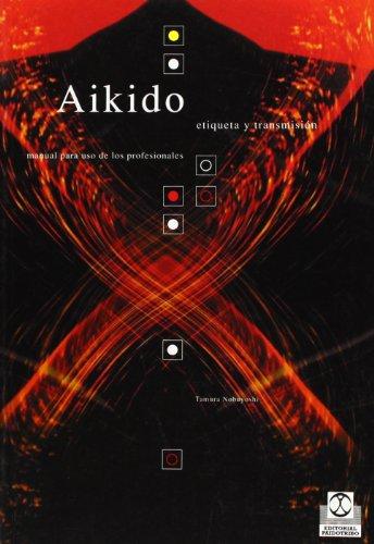 AIKIDO. Etiqueta y transmisión (Artes Marciales) por Nobuyoshi Tamura