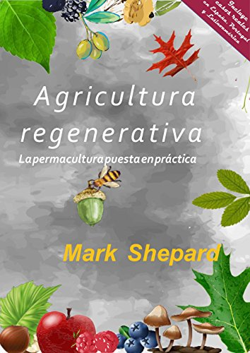 Agricultura Regenerativa: La permacultura puesta en practica por Mark Shepard