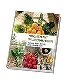 Kochen mit Wildkräutern: Blumen & Blüten, Wurzeln, Pilze, Früchte & Beeren