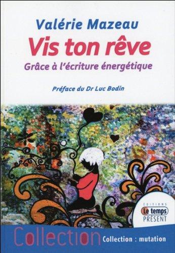 Vis ton rêve - Grâce à l'écriture énergétique par Valérie Mazeau