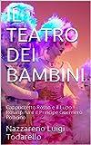 Scarica Libro IL TEATRO DEI BAMBINI Cappuccetto Rosso e il Lupo Rosaspina e il Principe Guerriero Pollicino (PDF,EPUB,MOBI) Online Italiano Gratis