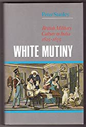 White Mutiny: British Military Culture in India, 1825-75