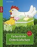 Farbenfrohe Osterkörbchen: Kinderleichte Körbchen und Nester - Armin Täubner
