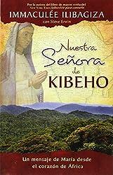Nuestra Senora de Kibeho: Un mensaje del cielo al mundo desde el corazon de Africa (Spanish Edition) by Immaculee Ilibagiza (2009-10-01)