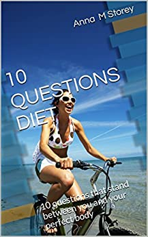 10 QUESTIONS DIET: 10 questions that stand between you and your perfect body by [Storey, Anna  M]