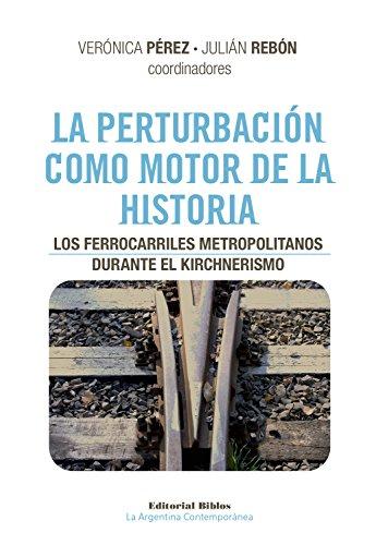 La perturbación como motor de la historia: Los ferrocarriles metropolitanos durante el kirchnerismo (La Argentina Contemporánea)