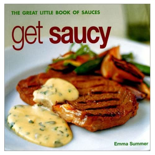 Get Saucy: the Great Little Book of Sauces by Emma Summer (Illustrated, 31 Oct 2002) Paperback