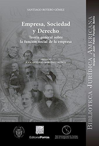 Empresa, sociedad y derecho: Teoría general sobre la función social de la empresa por Santiago Botero Gómez