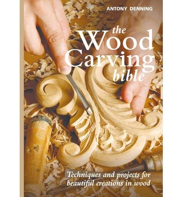 [WOOD CARVING BIBLE] by (Author)Denning, Antony on Oct-01-11