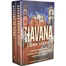 Havana: Cuba Libre! 2 Manuscripts in 1 Book, Including: Havana Travel Guide and History of Cuba (Cuba Best Seller Book 6)