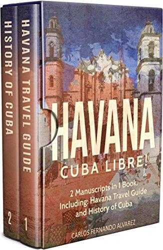 Havana: Cuba Libre! 2 Manuscripts in 1 Book, Including: Havana Travel Guide and History of Cuba (Cuba Best Seller Book 6) (English Edition)