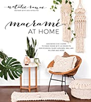 Macrame at Home: Add Boho-Chic Charm to Every Room with 20 Projects for Stunning Plant Hangers, Wall Art, Pill