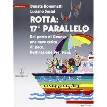 Rotta: 17° Parallelo. Dal Porto Di Genova Una Nave Carica Di Pace. Destinazione Viet Nam