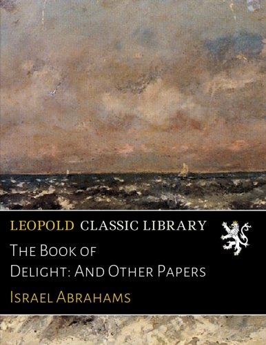 The Book of Delight: And Other Papers por Israel Abrahams