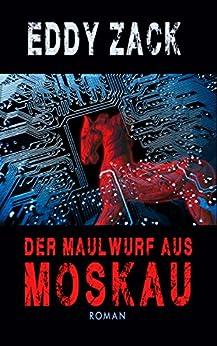 Der Maulwurf aus Moskau: oder ... Der Doppelagent (German Edition) by [Zack, Eddy]