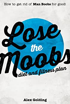 Lose the Moobs (How to get rid of man boobs) by [Golding, Alex]