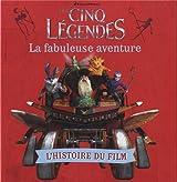 Les Cinq Légendes:La fabuleuse aventure: L'histoire du film