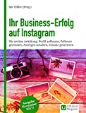Ihr Business-Erfolg auf Instagram: Die seriöse Anleitung: Profil aufbauen, Follower gewinnen, Anzeigen schalten, Umsatz generieren (Ausgabe November 2017)