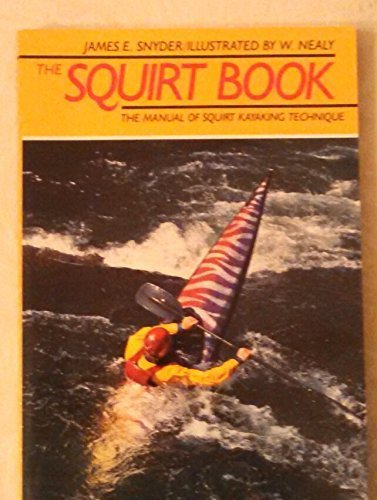 the-squirt-book-the-illustrated-manual-of-squirt-kayaking-technique-by-jr-james-e-snyder-1997-03-01