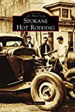 Spokane Hot Rodding (Images of America) by John Gunsaulis (2015-04-13)