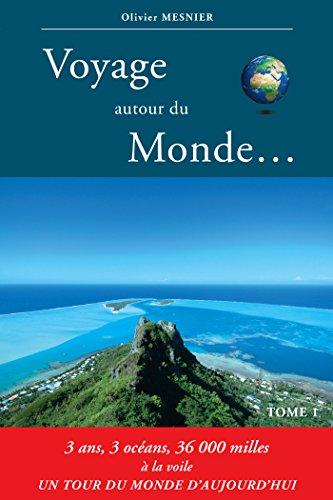 Voyage autour du Monde: 3 ans, 3 océans, 36000 milles marins à la voile