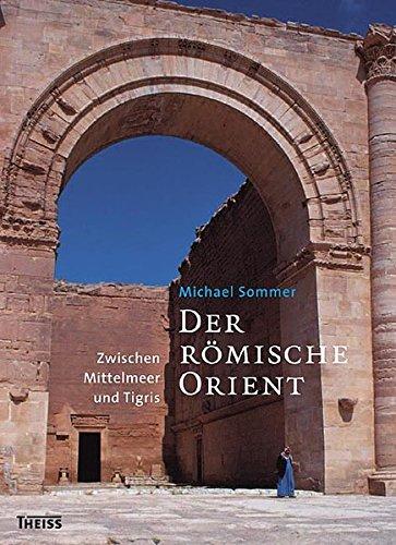 Der römische Orient: Zwischen Mittelmeer und Tigris