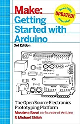 Make: Getting Started with Arduino: The Open Source Electronics Prototyping Platform 3rd edition by Banzi, Massimo, Shiloh, Michael (2014) Paperback