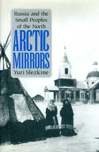 Arctic Mirrors: Russia and the Small Peoples of the North by Yuri Slezkine (1994-06-30)