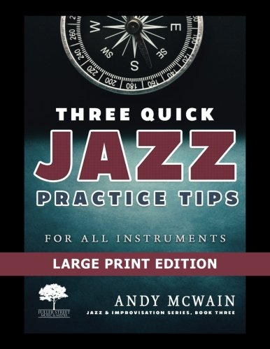 Three Quick Jazz Practice Tips: for all instruments: Volume 3 (Jazz & Improvisation Series Book) por Andy McWain