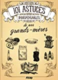 101 astuces indispensables de nos grands-mères (French Edition)