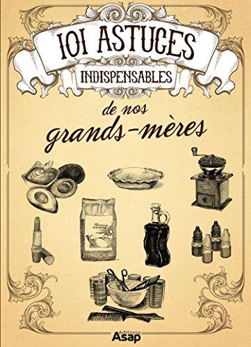 101 astuces indispensables de nos grands-mères