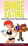 Binge Eating: The Most Effective Cure for Binge Eating Disorder (Binge Eating disorder, Binge eating cure, Binge Eating solution, Binge eating meditation Book 1)