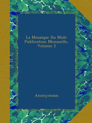 La Mosaïque Du Midi: Publication Mensuelle, Volume 2