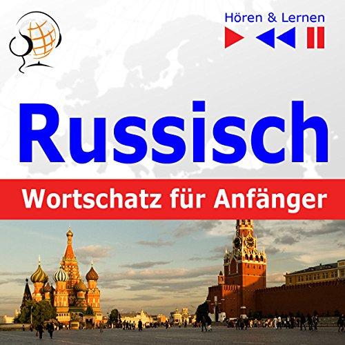 Russisch Wortschatz für Anfänger - Hören und Lernen: Konversationen für Anfänger / je 1000 wichtige Wörter und Redewendungen im Alltag / im Berufsleben