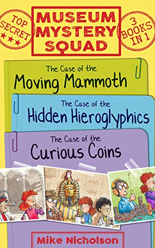 Museum Mystery Squad Books 1 to 3: The Cases of the Moving Mammoth, Hidden Hieroglyphics and Curious Coins (Young Kelpies) by [Nicholson, Mike]