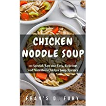 Chicken Noddle Soup: 101 Special, Fast and Easy, Delicious and Nutritious Chicken Soup Recipes (English Edition)