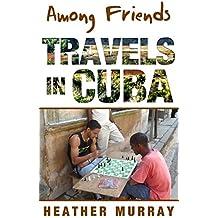Among Friends: Travels in Cuba